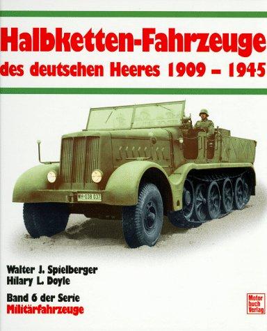 Die Halbketten-Fahrzeuge des deutschen Heeres 1909-1945: Band 6 (Militärfahrzeuge)