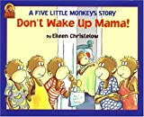 Don't Wake up Mama!, Eileen Christelow, 0395601762