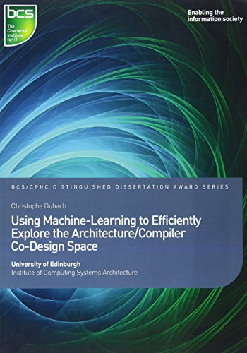 Using Machine-Learning to Efficiently Explore the Architecture/Compiler Co-Design Space (Distinguished Dissertations) by BCS