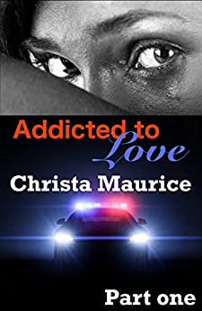 Addicted To Love Part One by [Maurice, Christa]