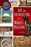 Art and Architecture of the World's Religions, Leslie D. Ross, 0313342865