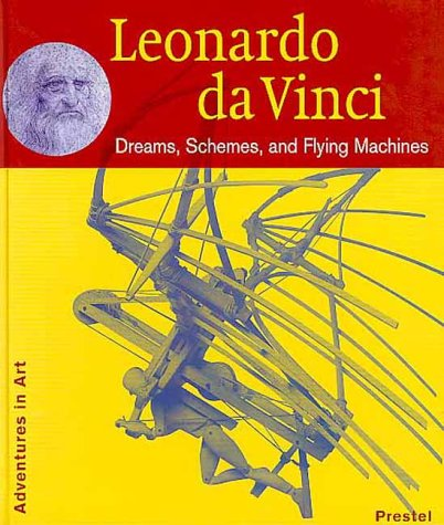 Leonardo Da Vinci: Dreams, Schemes, and Flying Machines (Adventures in Art)