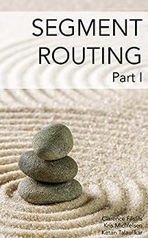 Segment Routing, Part I by [Filsfils, Clarence, Michielsen,Kris, Talaulikar,Ketan]