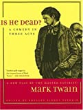 Is He Dead?: A Comedy in Three Acts (Jumping Frogs: Undiscovered, Rediscovered, and Celebrated Writings of Mark Twain)