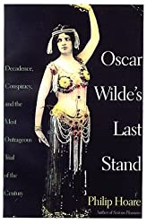 Oscar Wilde's Last Stand: Decadence, Conspiracy, and the Most Outrageous Trial of the Century