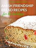 amish friendship bread cookbook - Amish Friendship Bread Recipes for the Holidays: Fun and Festive Amish Friendship Bread Recipes for Valentine's Day, Easter, Halloween, Thanksgiving and Christmas (Friendship Bread Kitchen Book 3)