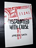 Disgruntled with Cause, James E. Smith, 0805946691