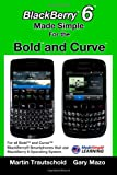Blackberry 6 Made Simple for the Bold and Curve, Martin Trautschold and Gary Mazo, 1460945794