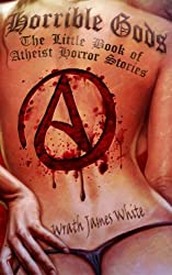 Horrible Gods: The Little Book OF Atheist Horror Stories