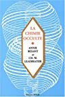 La chimie occulte : Sÿ©rie d'observations faites sur les ÿ©lÿ©ments chimiques au moyen de la clairvoyance par Leadbeater