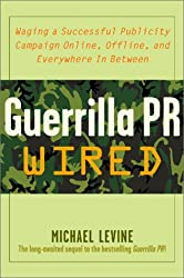 Guerilla Pr Wired: Waging a Successful Publicity Campaign Online, Offline, and Everywhere in Between