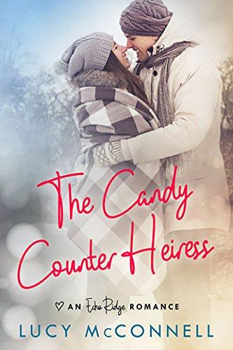 The Candy Counter Heiress: A Clean Contemporary Romance (Echo Ridge Romance Book 4) -