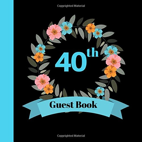 "Download 40th Guest Book: 40, Fortieth, Birthday, Wedding Anniversary Party Guest Book. Free Layout Keepsake Message Book For Family and Friends To Write in ... 8.5""x8.5"" Paper size (Guests) (Volume 17) PDF"