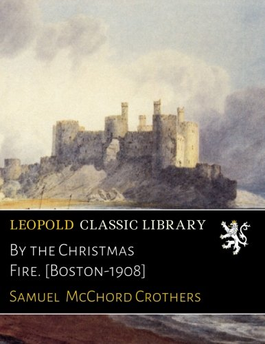 Read Online By the Christmas Fire. [Boston-1908] PDF