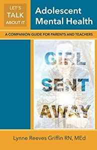 Let's Talk About It: Adolescent Mental Health: A Companion Guide to Girl Sent Away for Parents and Teachers by Lynne Reeves Griffin (2015-10-10)