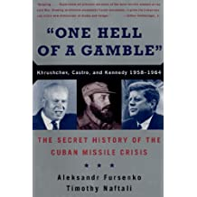 """""""One Hell of a Gamble"""": Khrushchev, Castro, and Kennedy, 1958-1964"""