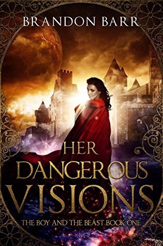 Her Dangerous Visions (The Boy and the Beast Book 1) by [Barr, Brandon]