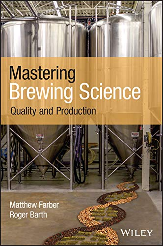 Mastering Brewing Science: Quality and Production by Matthew Farber, Roger Barth