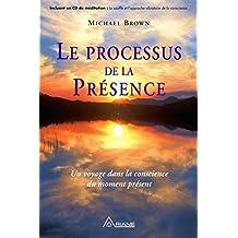 Le processus de la présence: Un voyage dans la conscience  du moment présent (French Edition)