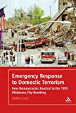 Emergency Response to Domestic Terrorism : How Bureaucracies Reacted to the 1995 Oklahoma City Bombing, Cook, Alethia, 0826430732