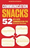 img - for Communication Snacks: 52 Bite-Sized Communication Tips for the Busy Professional book / textbook / text book