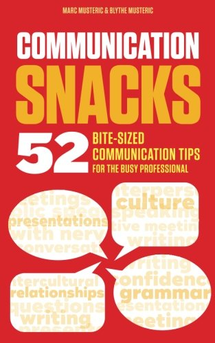 Communication Snacks: 52 Bite-Sized Communication Tips for the Busy Professional
