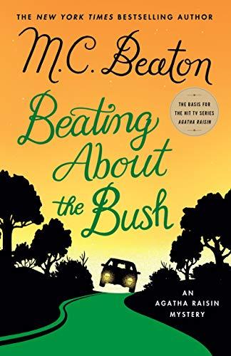 Beating About the Bush: An Agatha Raisin Mystery (Agatha Raisin Mysteries Book 30) by [Beaton, M. C.]
