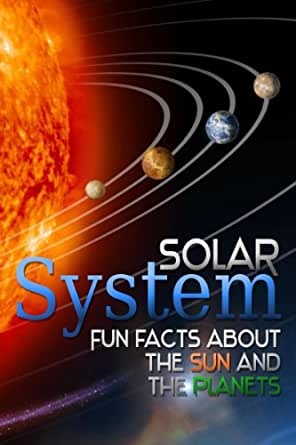 Solar System Fun Facts About The Sun And The Planets The