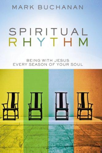 Spiritual Rhythm: Being with Jesus Every Season of Your Soul