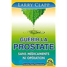 Guérir la prostate: Sans medicaments ni opération (Nouvelles Pistes Thérapeutiques) (French Edition)