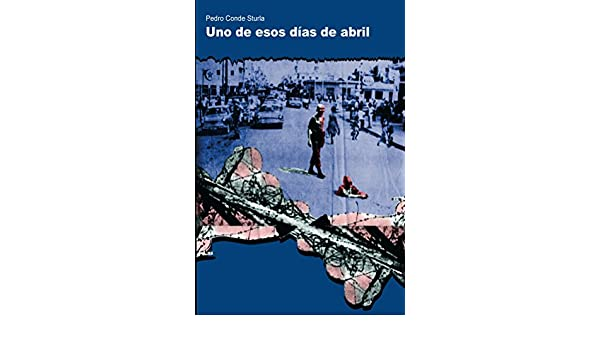Amazon.com: Uno de esos dias de abril (Spanish Edition) eBook: Pedro Conde Sturla: Kindle Store