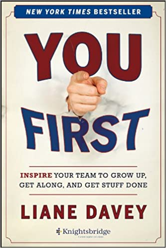 You First: Inspire Your Team to Grow Up, Get Along, and Get Stuff