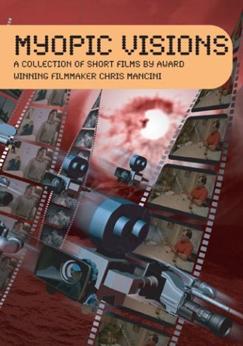 Myopic Visions: A Collection of Short Films by Award Winning Filmmaker Chris (Award Winning Collection)
