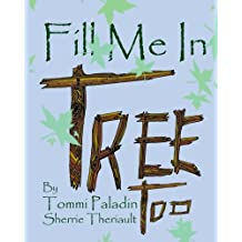 Fill Me In Tree, too