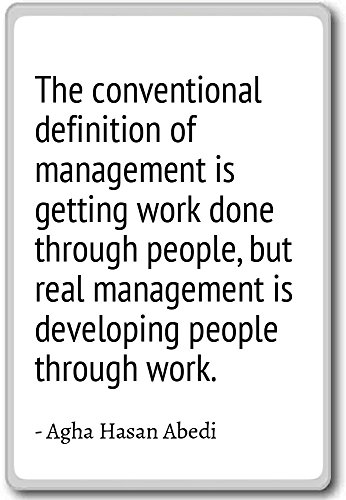 The conventional definition of management ... - Agha Hasan Abedi - quotes fridge magnet, White