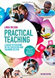 Practical Teaching: a Guide to Teaching in the Education and Training Sector: A Guide to Teaching in the Lifelong Learning Sector
