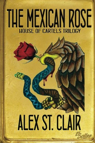Book: The Mexican Rose (House of Cartels Trilogy Book I) by Alex St. Clair