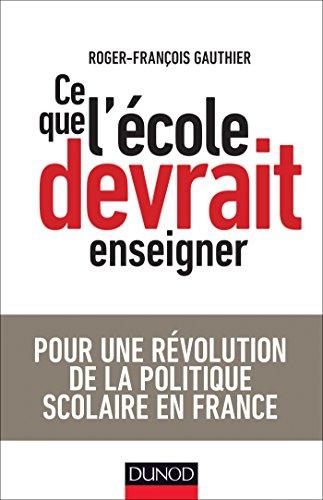Francois Gauthier Collection - Ce que l'école devrait enseigner: Pour une révolution de la politique scolaire en France (Hors Collection) (French Edition)