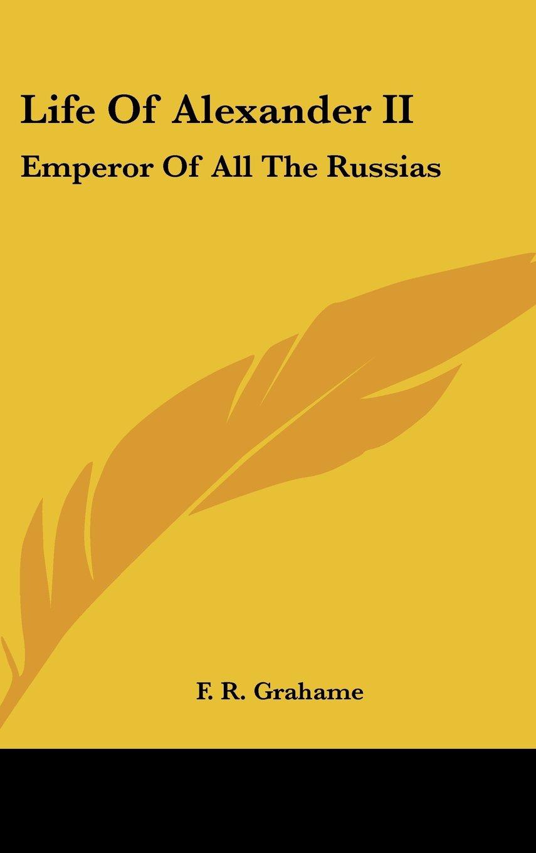 Life Of Alexander II: Emperor Of All The Russias ebook