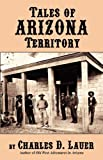 Tales of Arizona Territory, Charles D. Lauer, 0914846477