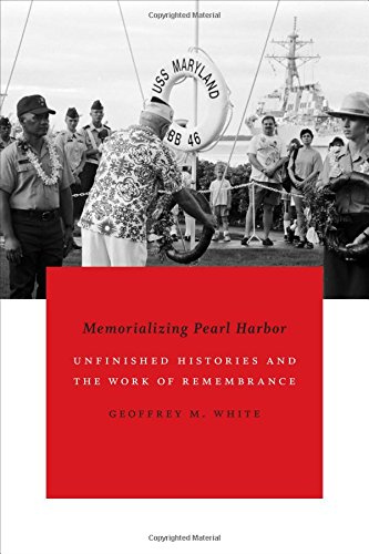 Memorializing Pearl Harbor: Unfinished Histories and the Work of Remembrance