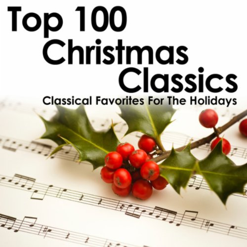 Top 100 Christmas Classics - Classical Favorites for the Holidays (Top 100 Classic Christmas Songs)