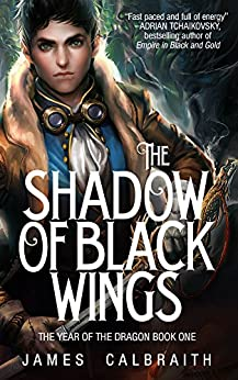 The Shadow of Black Wings (The Year of the Dragon, Book 1) by [Calbraith, James]