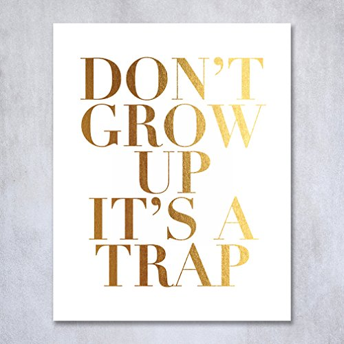 Don't Grow Up It's A Trap Gold Foil Print 8x10