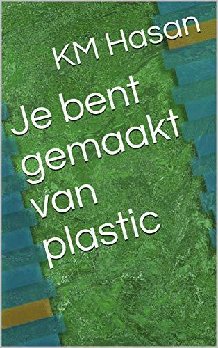 Je bent gemaakt van plastic (Dutch -