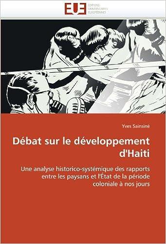 En ligne téléchargement gratuit Débat sur le développement d'Haiti: Une analyse historico-systémique des rapports entre les paysans et l'État de la période coloniale à nos jours epub, pdf