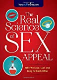 The Real Science of Sex Appeal: Why We Love, Lust, and Long for Each Other by HowStuffWorks.com (2015-01-06)