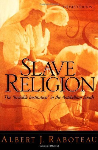 Books : Slave Religion: The Invisible Institution in the Antebellum South by Albert J. Raboteau (2004-10-07)