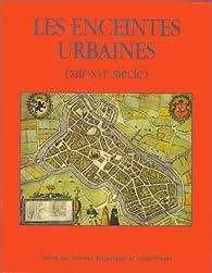 Les enceintes urbaines XIIIe-XVIe siècle par Bertrand Schnerb