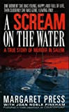 img - for A Scream on the Water: A True Story of Murder in Salem book / textbook / text book